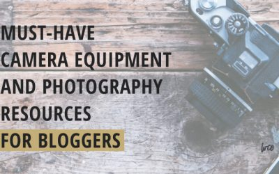 Must-Have Camera Equipment and Photography Resources for Bloggers