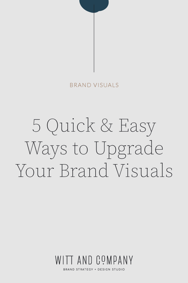 Five Quick and Easy Ways to Upgrade Your Brand Visuals | Witt and Company