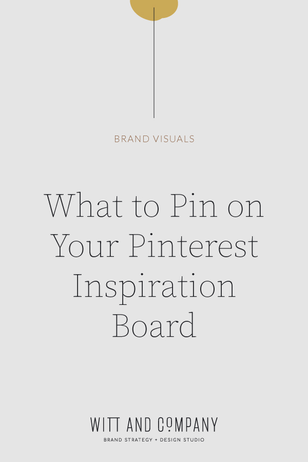 What to Pin on Your Brand Pinterest Inspiration Board | Witt and Company