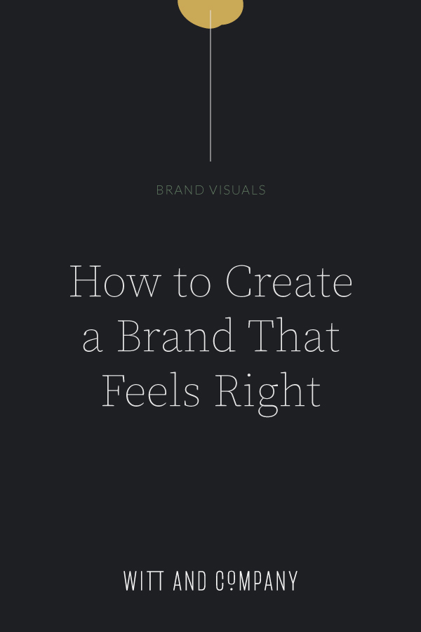 How to Create a Brand That Feels Right | Witt and Company