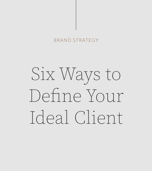 Six Ways to Create Your Ideal Client Profile
