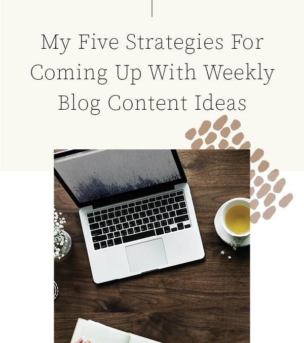 My Five Strategies For Coming Up With Weekly Blog Content Ideas