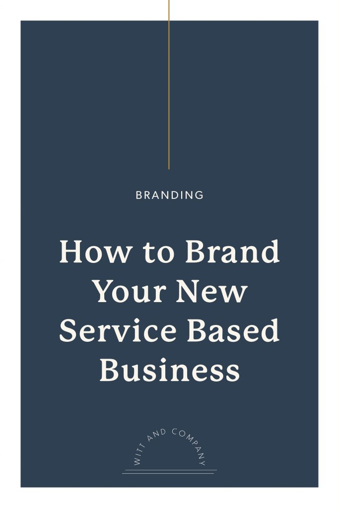 How to Brand Your New Service Based Business | Witt and Company